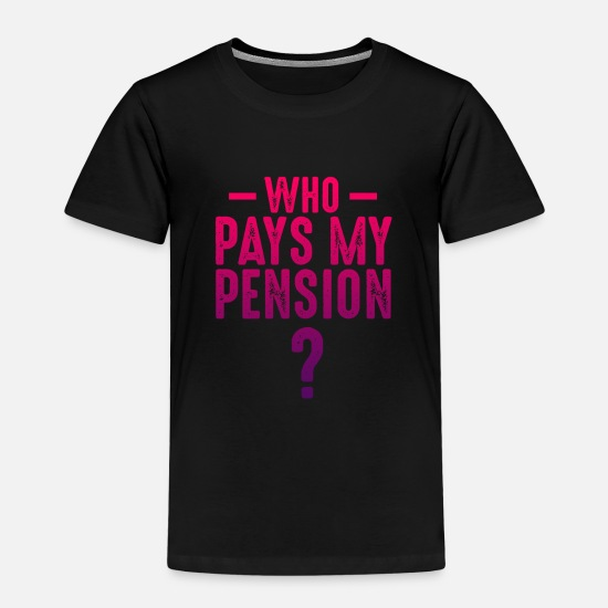 Pensioner T-Shirts - Who pays my pension - Kids' Premium T-Shirt black