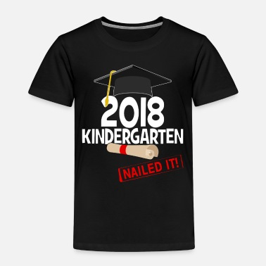 Preschool Nursery 2018 Nailed It - Kids' Premium T-Shirt