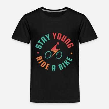 Stay Young Stay Young, ride a bike - Kids' Premium T-Shirt
