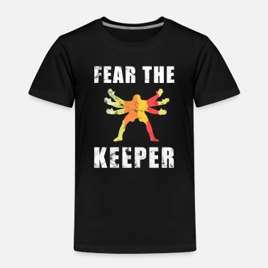 Keeper Fear the Keeper | Goalkeeper | Soccer training - Kids' Premium T-Shirt