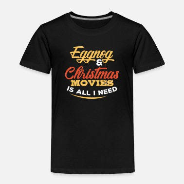 Eggnog and Christmas films are needed! idea - Kids' Premium T-Shirt