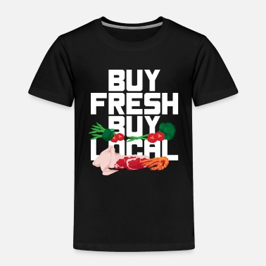 Buy Buy fresh buy buy local - Kids' Premium T-Shirt