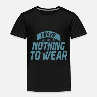 I have nothing to wear - Kids' Premium T-Shirt