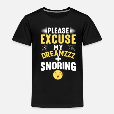 Please Excuse My deams and Snoring Sleep - Kids' Premium T-Shirt