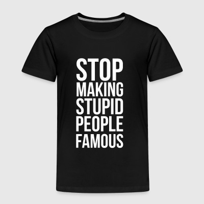 Stop Making Stupid People Famous - Børne premium T-shirt