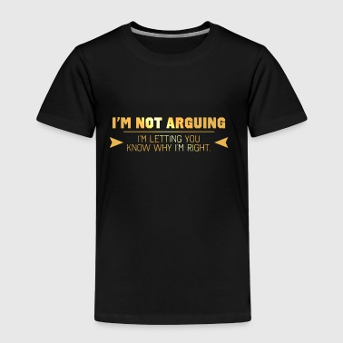 I'm Not Arguing - Kids' Premium T-Shirt
