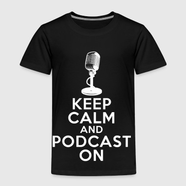 Keep Calm And podcast på - Premium T-skjorte for barn