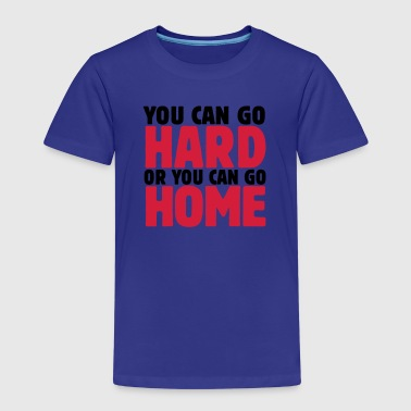 you can go hard or you can go home 2c - Kids' Premium T-Shirt