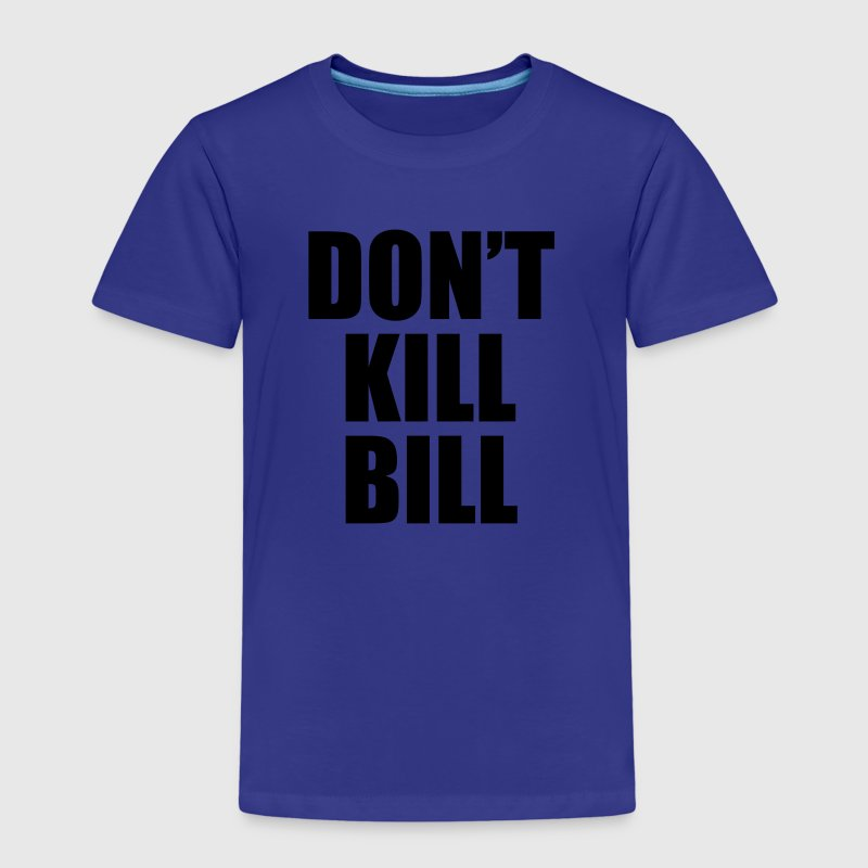 Don't Kill Bill - Kids' Premium T-Shirt
