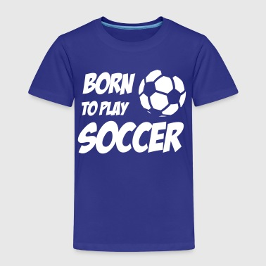 Born to play Soccer - Kids' Premium T-Shirt
