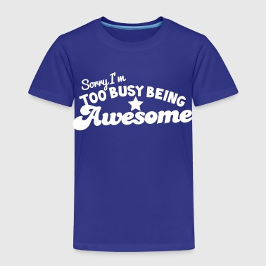 SORRY! I'm too busy being AWESOME! in hot pink - Kids' Premium T-Shirt