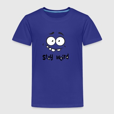 Stay Weird - Kids' Premium T-Shirt