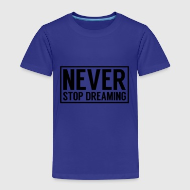 Never stop dreaming Shirts - Kids' Premium T-Shirt