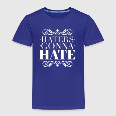 Haters gonna hate - Kids' Premium T-Shirt