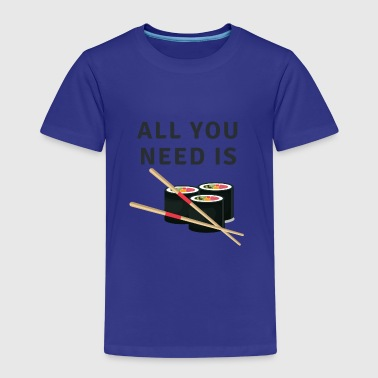 All You Need Is Sushi - Kids' Premium T-Shirt