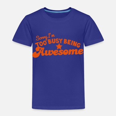 Sorry Awesome SORRY! I'm too busy being AWESOME! in hot pink - Kids' Premium T-Shirt