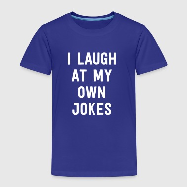 I Laugh At My Own Jokes - Kids' Premium T-Shirt