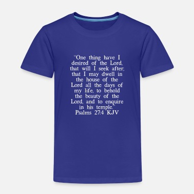 Buch Psalms 27: 4 King James Version (weiße Schrift) - Kinder Premium T-Shirt