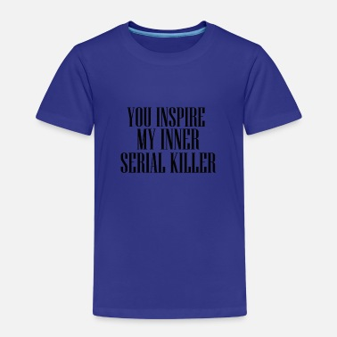 YOU INSPIRE MY INNER SERIAL KILLER TUMBLERS SHIRT - Kids' Premium T-Shirt