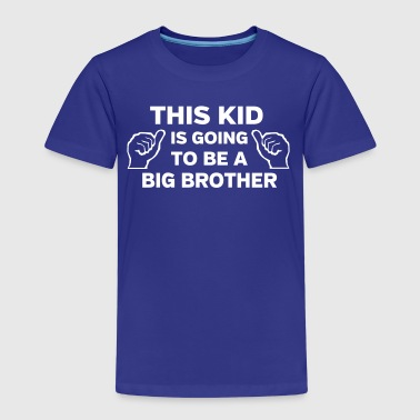 This Kid is Going to Be a Big Brother - Kids' Premium T-Shirt