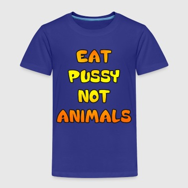 Eat Pussy Not Animals - Kids' Premium T-Shirt