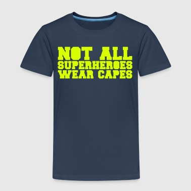 Not All Superheroes Wear Capes - Kids' Premium T-Shirt