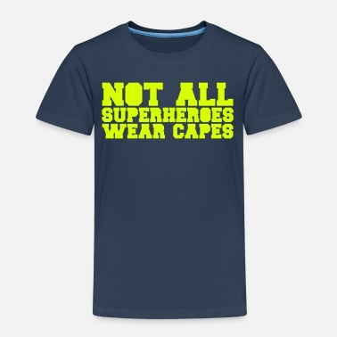 Not All Heroes Wear Capes Not All Superheroes Wear Capes - Kids' Premium T-Shirt