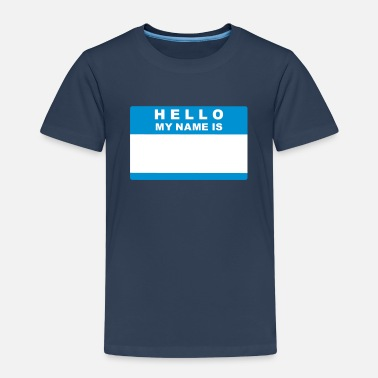 Hello My Name Is Hello my name is - Kids' Premium T-Shirt