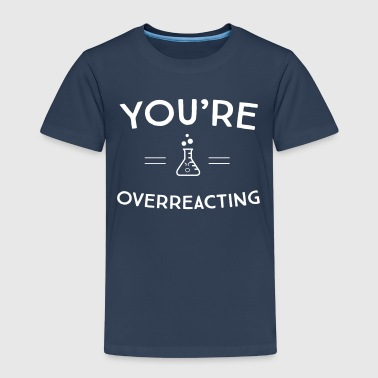 You're Overreacting  - Kids' Premium T-Shirt