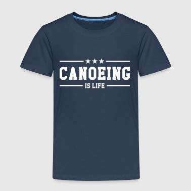 Canoeing is life - Kids' Premium T-Shirt