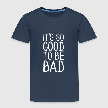 It's so good to be bad Long Sleeve Shirts - Kids' Premium T-Shirt