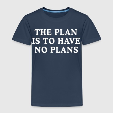 The Plan is to Have No Plans - Kids' Premium T-Shirt