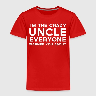 I'm the Crazy Uncle Everyone Warned You About  - Kids' Premium T-Shirt