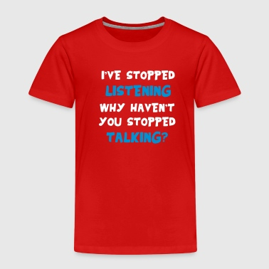 Stopped Listening - Kinder Premium T-Shirt