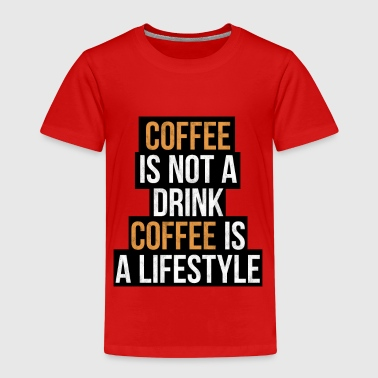 Coffee is not a drink, coffee is a lifestyle - Kids' Premium T-Shirt