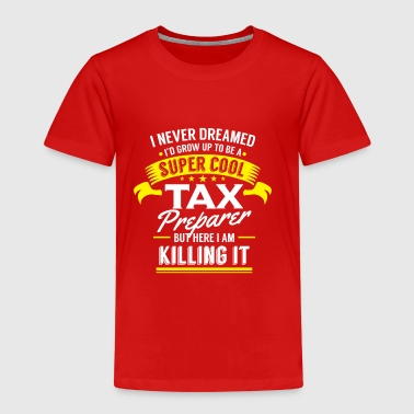 I never dreamed to be a Tax Preparer killing it - Camiseta premium niño