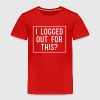 I logged out for this - Kids' Premium T-Shirt