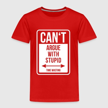 Can't argue with stupid time wasting - cool quote - Kinder Premium T-Shirt