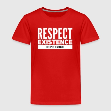 respect existence or expect resistance - Kinderen Premium T-shirt