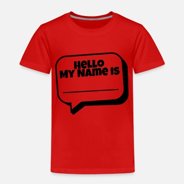 Hello My Name Is Hello, my name is - Kids' Premium T-Shirt