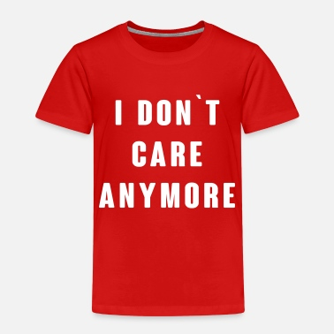 Care I dont care anymore - Kids' Premium T-Shirt