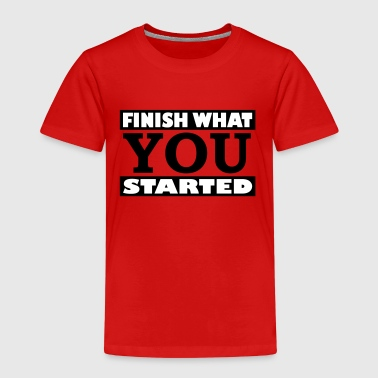 Finish what you started - Kinder Premium T-Shirt