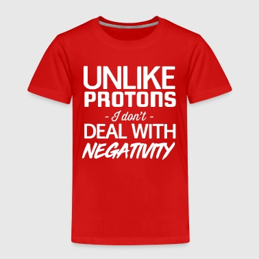 Unlike Protons I Don't Deal With Negativity - Kids' Premium T-Shirt