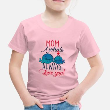 Mom I whale always love you-Muttertag Geschenk-Wal - Lasten premium t-paita