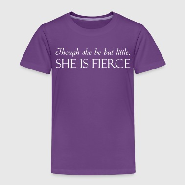 Though She Be But Little She Is Fierce - Kids' Premium T-Shirt