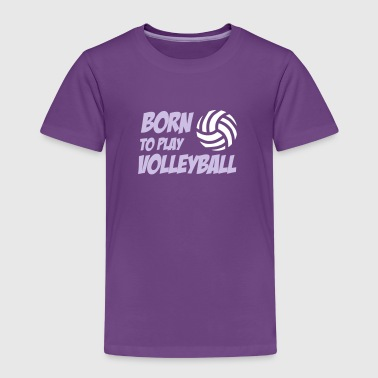 Born to play Volleyball - Maglietta Premium per bambini