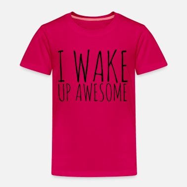 I Wake Up Awesome I WAKE UP AWESOME - Kids' Premium T-Shirt