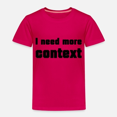 I need more context Sayings design - Kids' Premium T-Shirt
