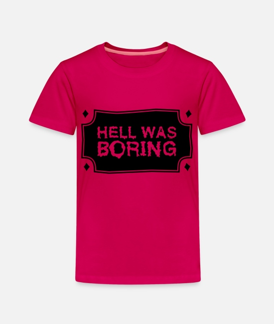 Hell Was T-Shirts - HELL WAS BORING - Kinder Premium T-Shirt dunkles Pink