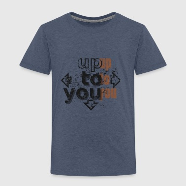 Up to you - Camiseta premium niño